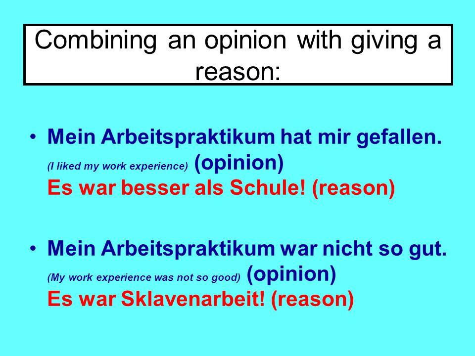 Combining an opinion with giving a reason: Mein Arbeitspraktikum hat mir gefallen.