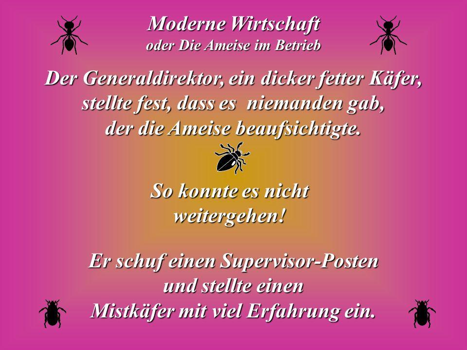 Moderne Wirtschaft oder Die Ameise im Betrieb Der Generaldirektor, ein dicker fetter Käfer, stellte fest, dass es niemanden gab, der die Ameise beaufsichtigte.