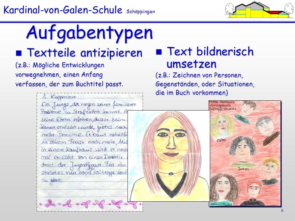 Kardinal-von-Galen-Schule Schöppingen 6 Aufgabentypen Textteile antizipieren Textteile antizipieren (z.B.: Mögliche Entwicklungen vorwegnehmen, einen