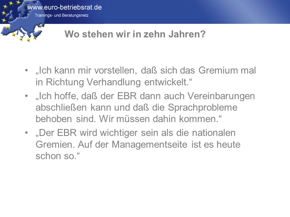 www.euro-betriebsrat.de Ich kann mir vorstellen, daß sich das Gremium mal in Richtung Verhandlung entwickelt. Ich hoffe, daß der EBR dann auch Vereinb