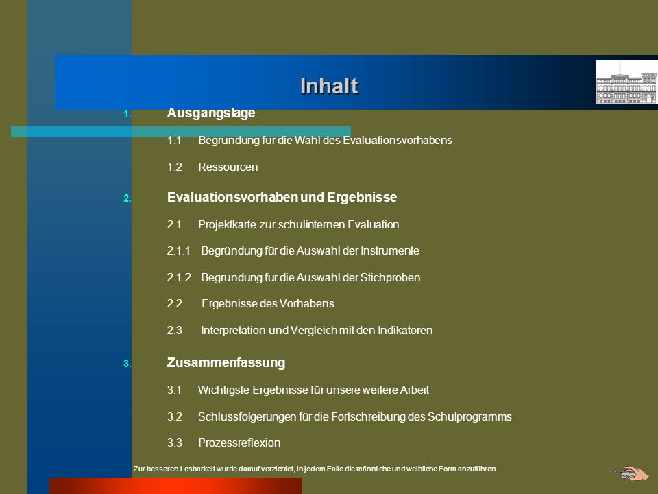 Inhalt 1. Ausgangslage 1.1 Begründung für die Wahl des Evaluationsvorhabens 1.2 Ressourcen 2. Evaluationsvorhaben und Ergebnisse 2.1 Projektkarte zur