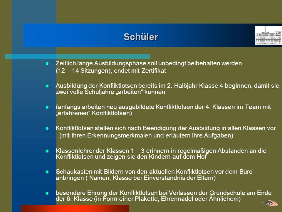 Schüler Zeitlich lange Ausbildungsphase soll unbedingt beibehalten werden (12 – 14 Sitzungen), endet mit Zertifikat Ausbildung der Konfliktlotsen bere