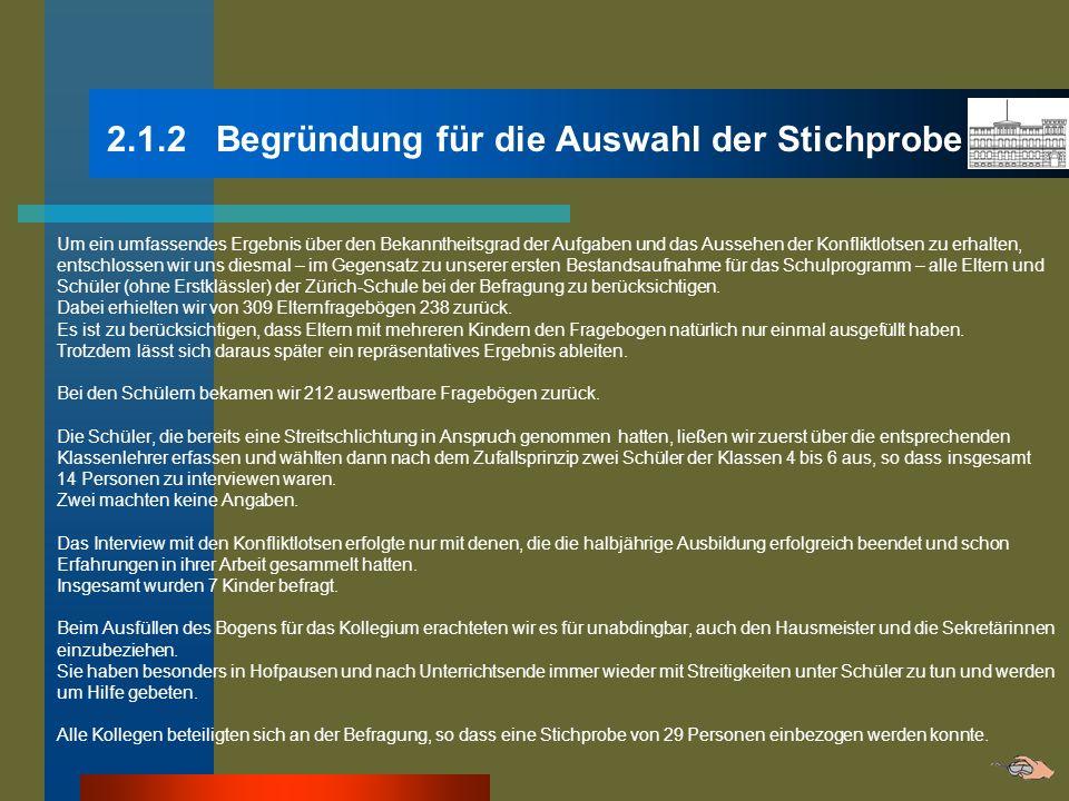 2.1.2 Begründung für die Auswahl der Stichprobe Um ein umfassendes Ergebnis über den Bekanntheitsgrad der Aufgaben und das Aussehen der Konfliktlotsen