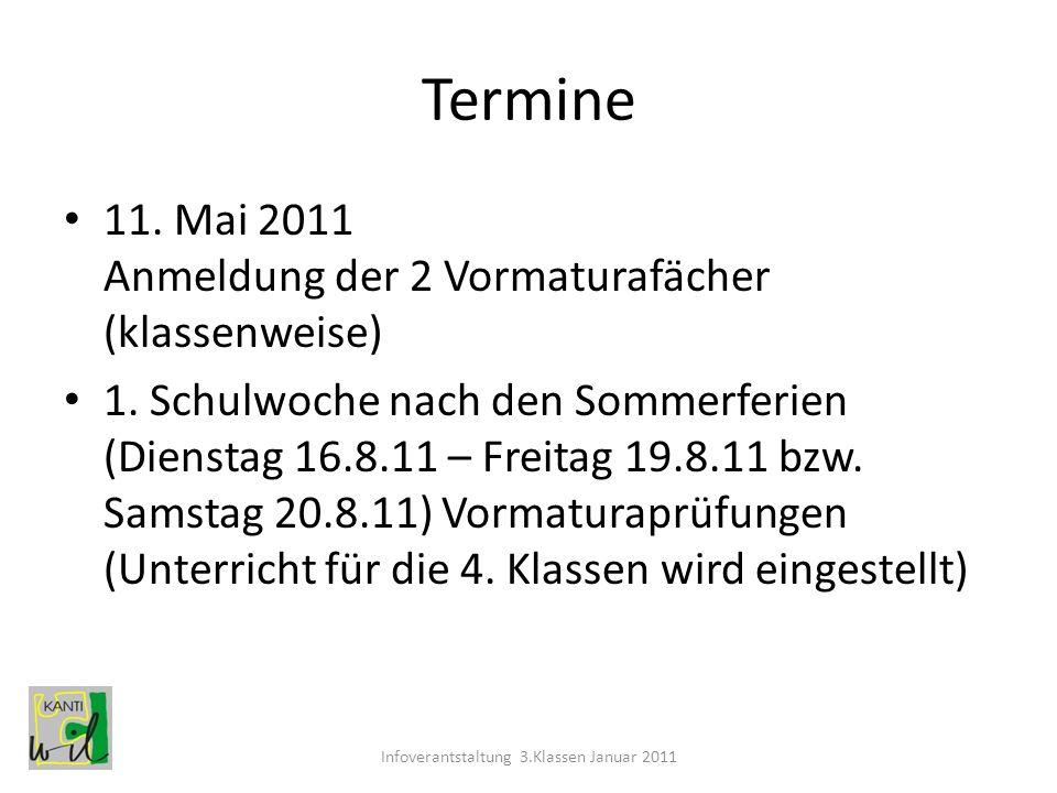 Termine 11. Mai 2011 Anmeldung der 2 Vormaturafächer (klassenweise) 1. Schulwoche nach den Sommerferien (Dienstag 16.8.11 – Freitag 19.8.11 bzw. Samst