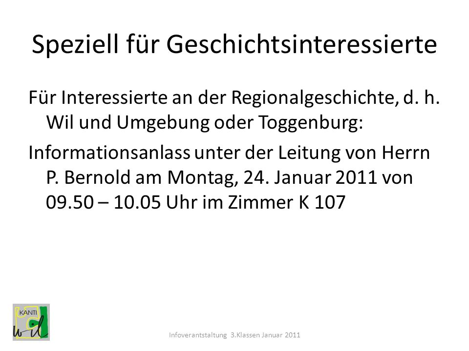 Speziell für Geschichtsinteressierte Für Interessierte an der Regionalgeschichte, d. h. Wil und Umgebung oder Toggenburg: Informationsanlass unter der