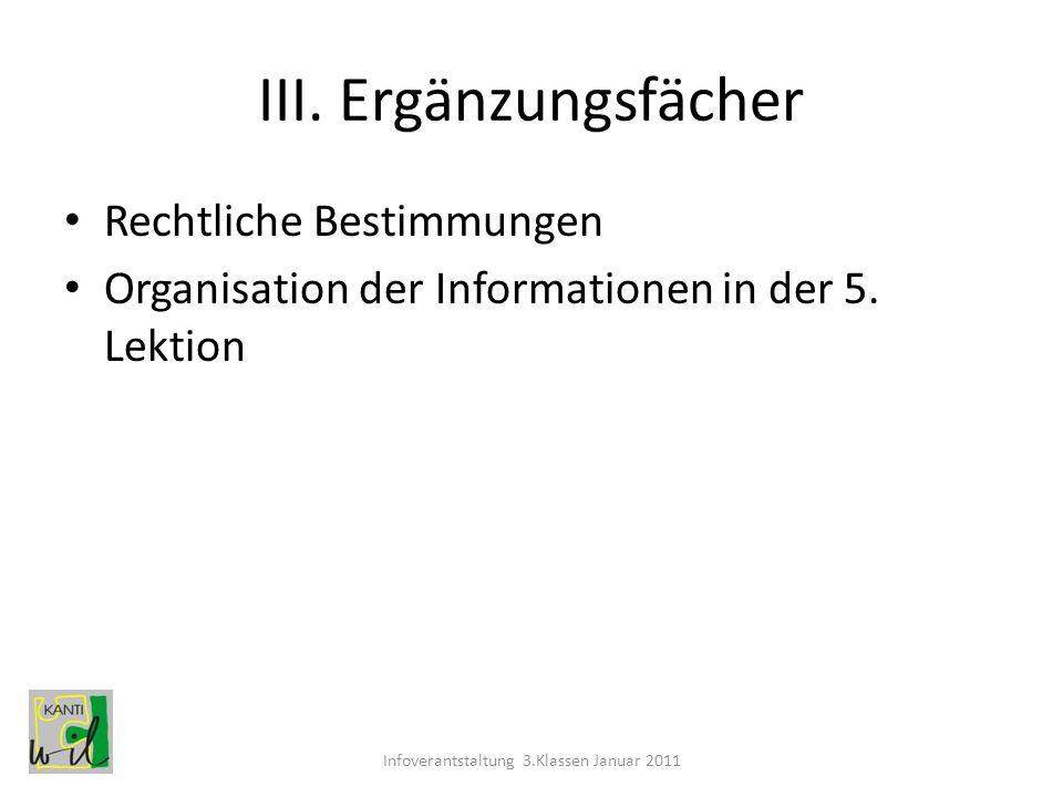 III. Ergänzungsfächer Rechtliche Bestimmungen Organisation der Informationen in der 5. Lektion Infoverantstaltung 3.Klassen Januar 2011