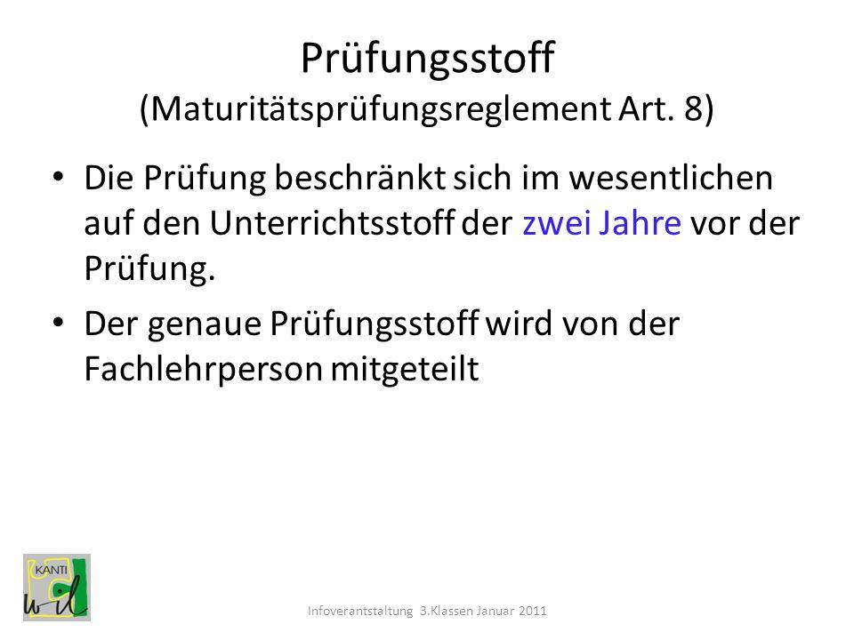 Prüfungsstoff (Maturitätsprüfungsreglement Art. 8) Die Prüfung beschränkt sich im wesentlichen auf den Unterrichtsstoff der zwei Jahre vor der Prüfung