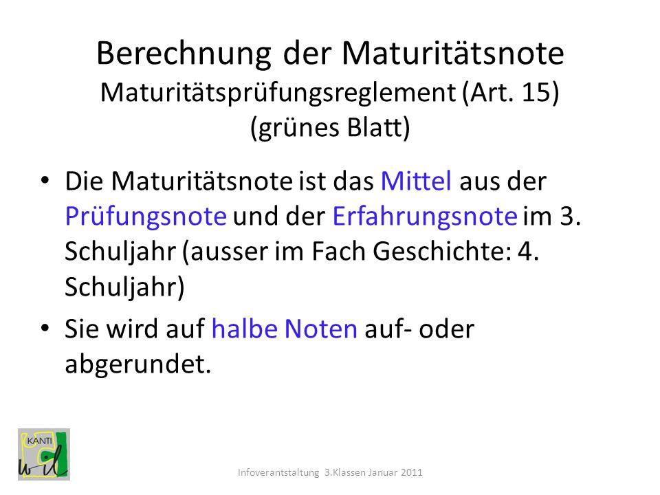 Notenbeispiel Zeugnis (Juli 2011) in Geographie: 4,5 = Erfahrungsnote Mündliche Prüfung in Geographie: 5 = Prüfungsnote Maturanote (4,5 + 5 = 4,75 ) => 5 Infoverantstaltung 3.Klassen Januar 2011