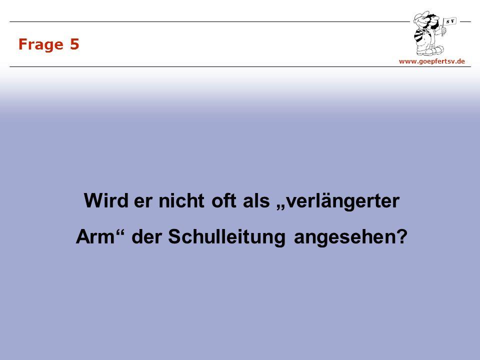 www.goepfertsv.de Frage 5 Wird er nicht oft als verlängerter Arm der Schulleitung angesehen?