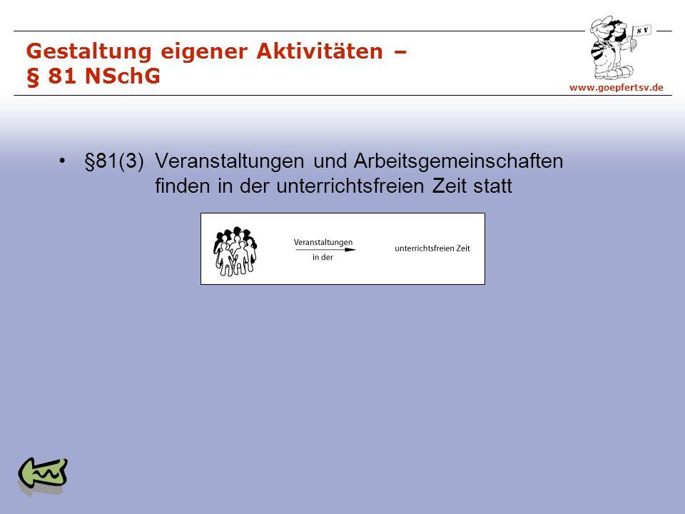 www.goepfertsv.de §81(3) Veranstaltungen und Arbeitsgemeinschaften finden in der unterrichtsfreien Zeit statt Gestaltung eigener Aktivitäten – § 81 NSchG