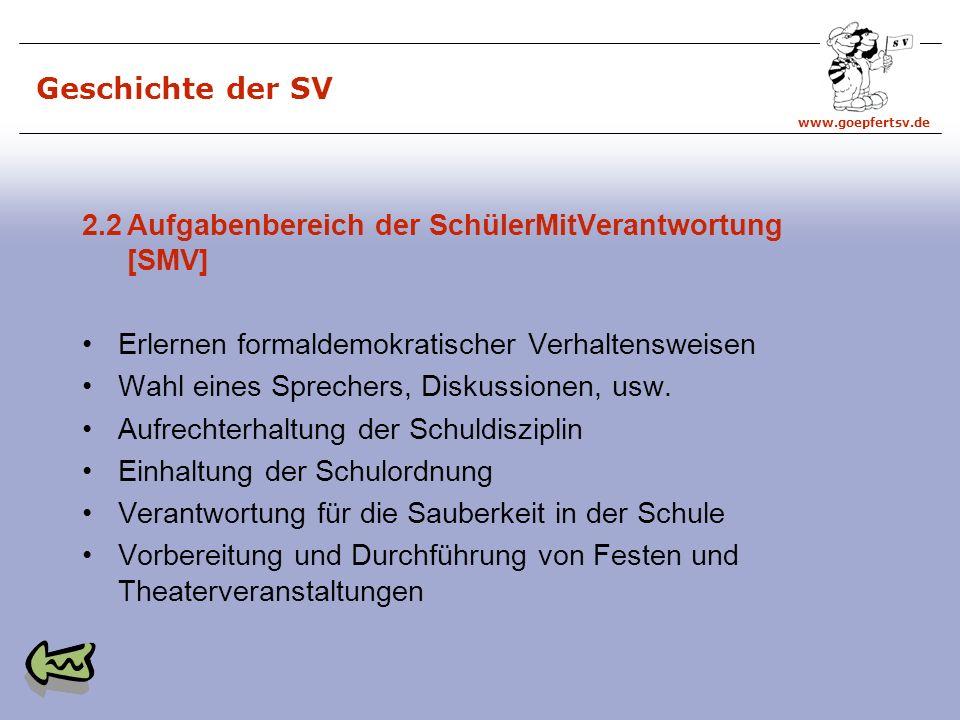 www.goepfertsv.de Geschichte der SV 2.2Aufgabenbereich der SchülerMitVerantwortung [SMV] Erlernen formaldemokratischer Verhaltensweisen Wahl eines Sprechers, Diskussionen, usw.