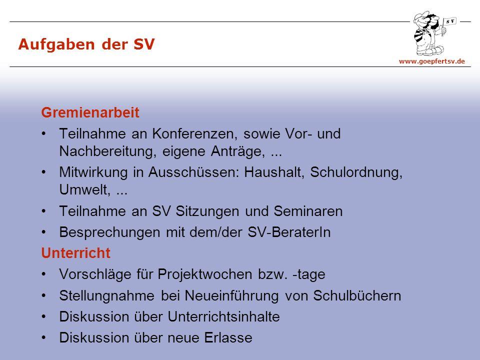 www.goepfertsv.de SV als Mitwirkungsorgan – § 80 NSchG §80(3) Schülervertretung ist vor grundsätzlichen Entscheidungen über die Organisation der Schule zu hören §80(4) Schulleiter und Lehrer haben Auskünfte zu erteilen
