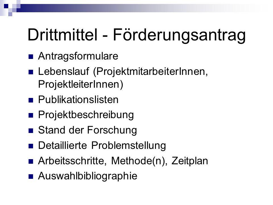 Drittmittel - Förderungsantrag Antragsformulare Lebenslauf (ProjektmitarbeiterInnen, ProjektleiterInnen) Publikationslisten Projektbeschreibung Stand