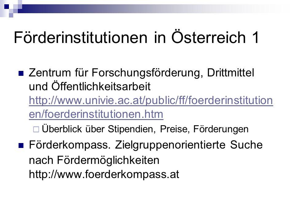 Förderinstitutionen in Österreich 1 Zentrum für Forschungsförderung, Drittmittel und Öffentlichkeitsarbeit http://www.univie.ac.at/public/ff/foerderin