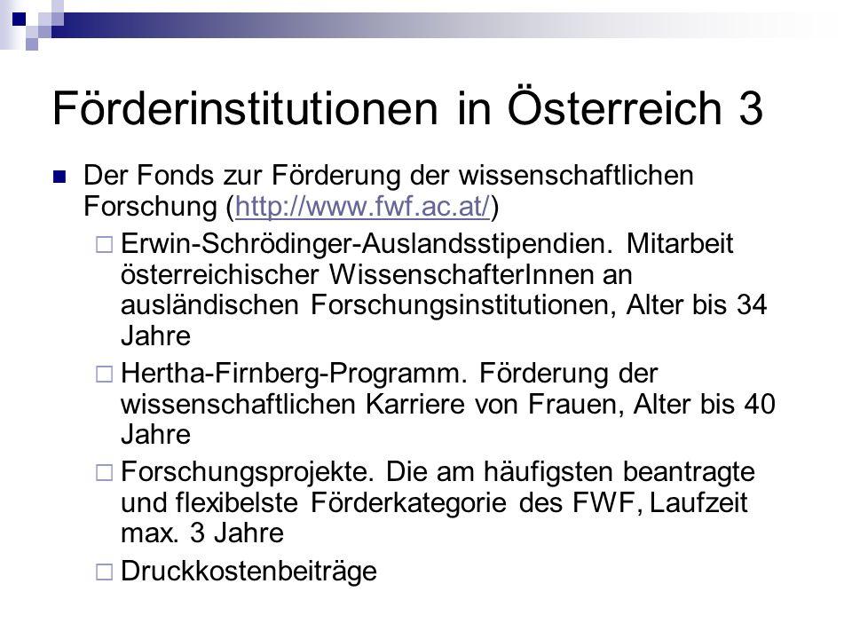 Förderinstitutionen in Österreich 3 Der Fonds zur Förderung der wissenschaftlichen Forschung (http://www.fwf.ac.at/)http://www.fwf.ac.at/ Erwin-Schröd