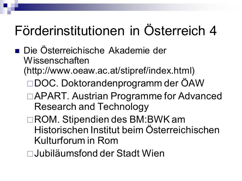 Förderinstitutionen in Österreich 4 Die Österreichische Akademie der Wissenschaften (http://www.oeaw.ac.at/stipref/index.html) DOC. Doktorandenprogram