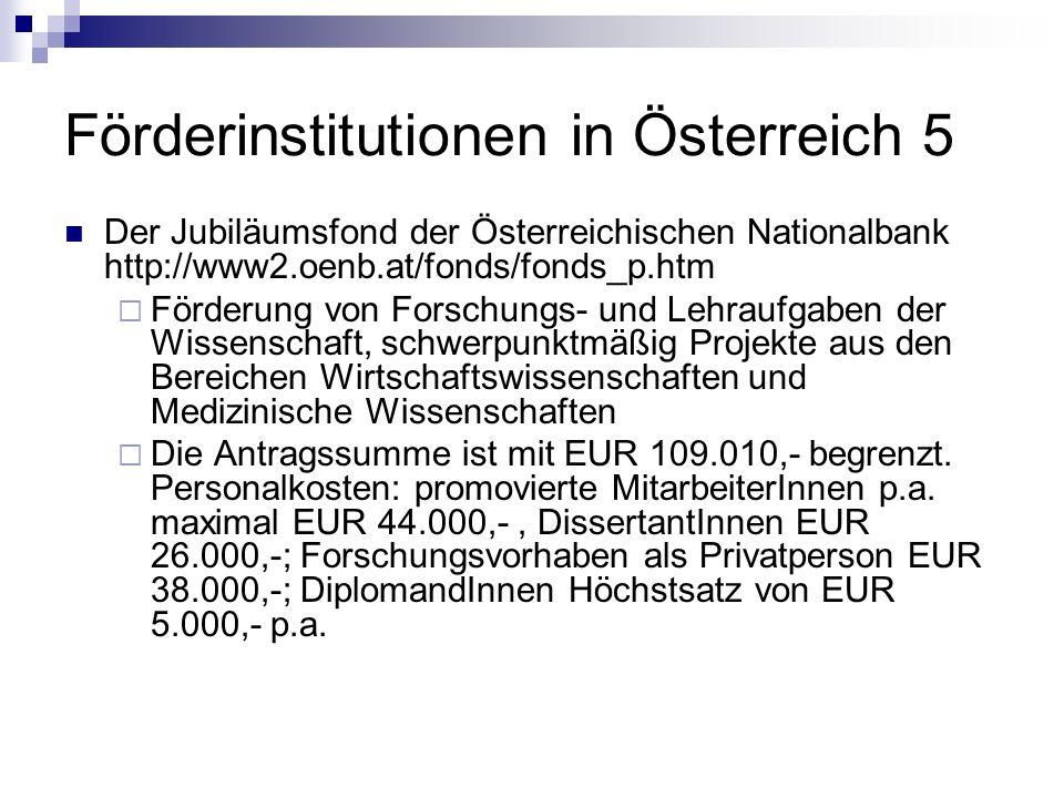 Förderinstitutionen in Österreich 5 Der Jubiläumsfond der Österreichischen Nationalbank http://www2.oenb.at/fonds/fonds_p.htm Förderung von Forschungs