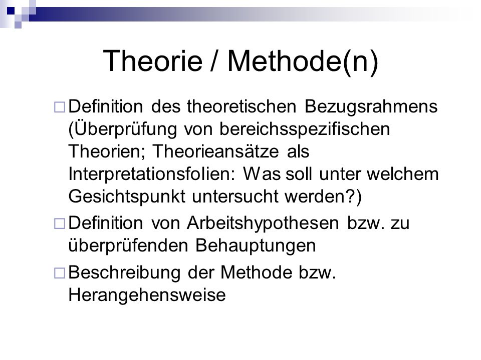 Theorie / Methode(n) Definition des theoretischen Bezugsrahmens (Überprüfung von bereichsspezifischen Theorien; Theorieansätze als Interpretationsfoli