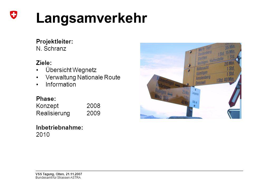 Bundesamt für Strassen ASTRA VSS Tagung, Olten, 21.11.2007 Projektleiter: N. Schranz Ziele: Übersicht Wegnetz Verwaltung Nationale Route Information P