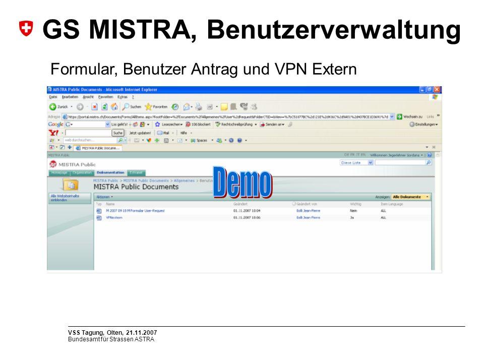 Bundesamt für Strassen ASTRA VSS Tagung, Olten, 21.11.2007 GS MISTRA, Benutzerverwaltung Formular, Benutzer Antrag und VPN Extern
