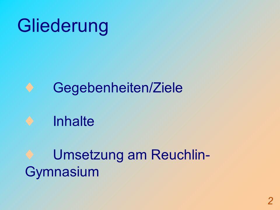 2 Gliederung Gegebenheiten/Ziele Inhalte Umsetzung am Reuchlin- Gymnasium