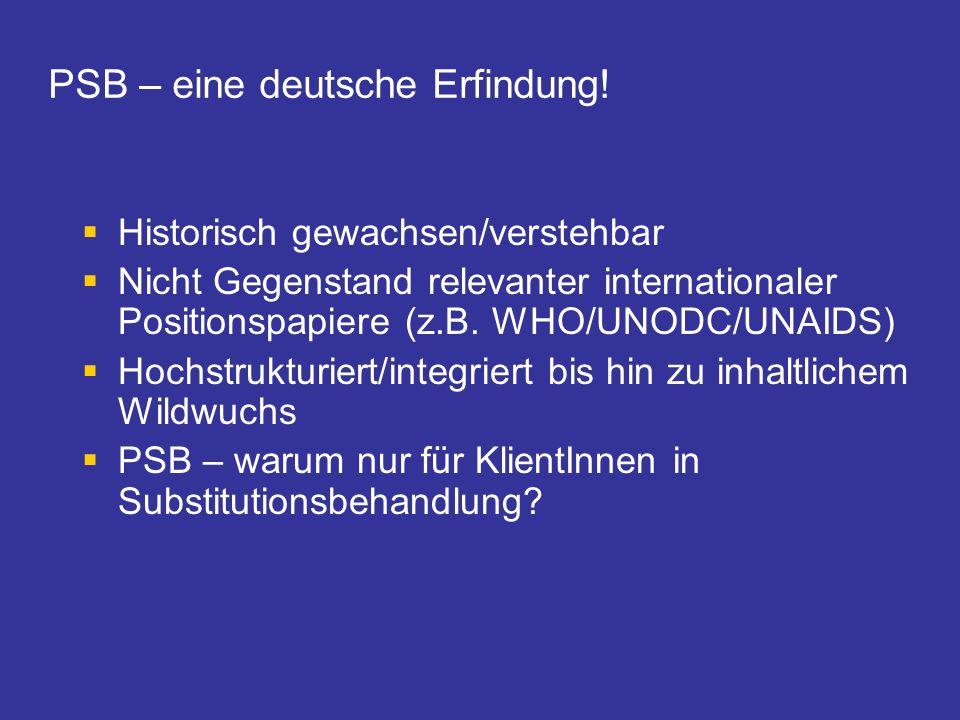 PSB – eine deutsche Erfindung! Historisch gewachsen/verstehbar Nicht Gegenstand relevanter internationaler Positionspapiere (z.B. WHO/UNODC/UNAIDS) Ho