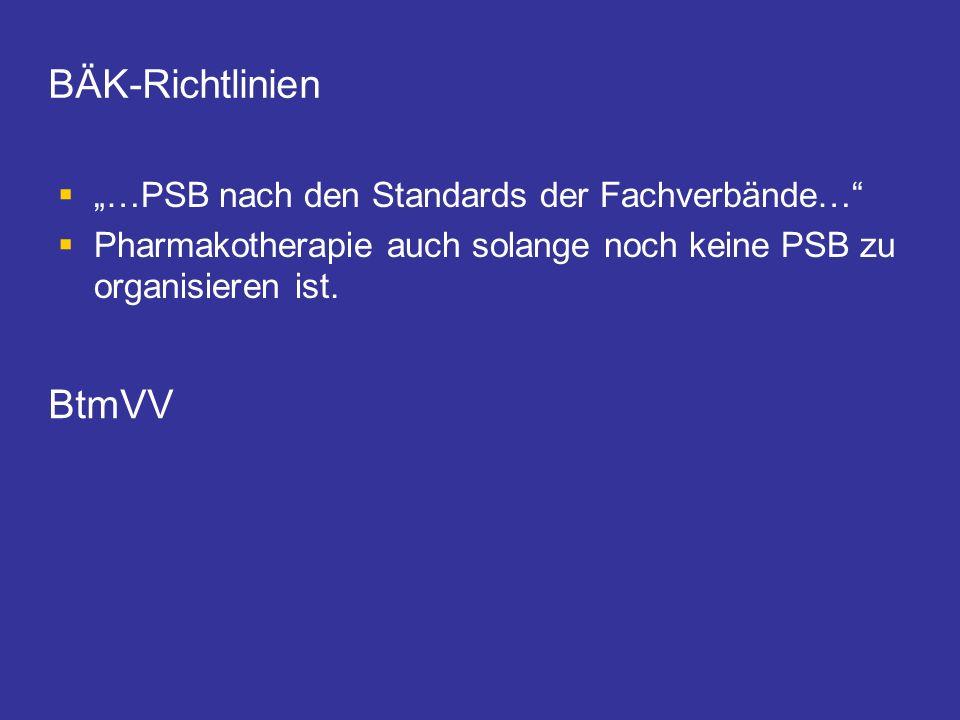BÄK-Richtlinien …PSB nach den Standards der Fachverbände… Pharmakotherapie auch solange noch keine PSB zu organisieren ist. BtmVV