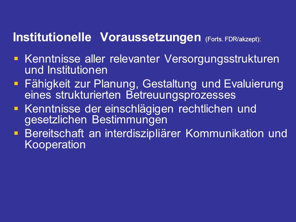 Institutionelle Voraussetzungen (Forts. FDR/akzept): Kenntnisse aller relevanter Versorgungsstrukturen und Institutionen Fähigkeit zur Planung, Gestal