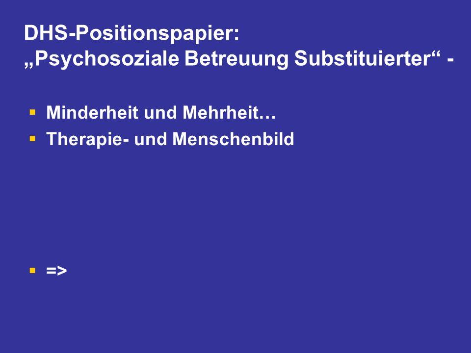 DHS-Positionspapier: Psychosoziale Betreuung Substituierter - Minderheit und Mehrheit… Therapie- und Menschenbild =>