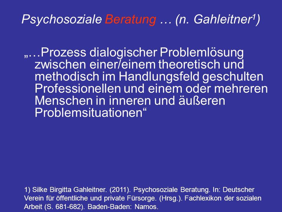 Psychosoziale Beratung … (n. Gahleitner 1 ) …Prozess dialogischer Problemlösung zwischen einer/einem theoretisch und methodisch im Handlungsfeld gesch