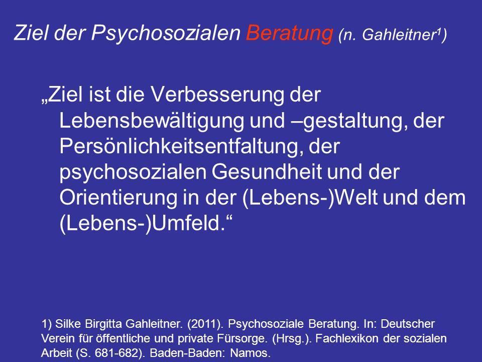 Ziel der Psychosozialen Beratung (n. Gahleitner 1 ) Ziel ist die Verbesserung der Lebensbewältigung und –gestaltung, der Persönlichkeitsentfaltung, de