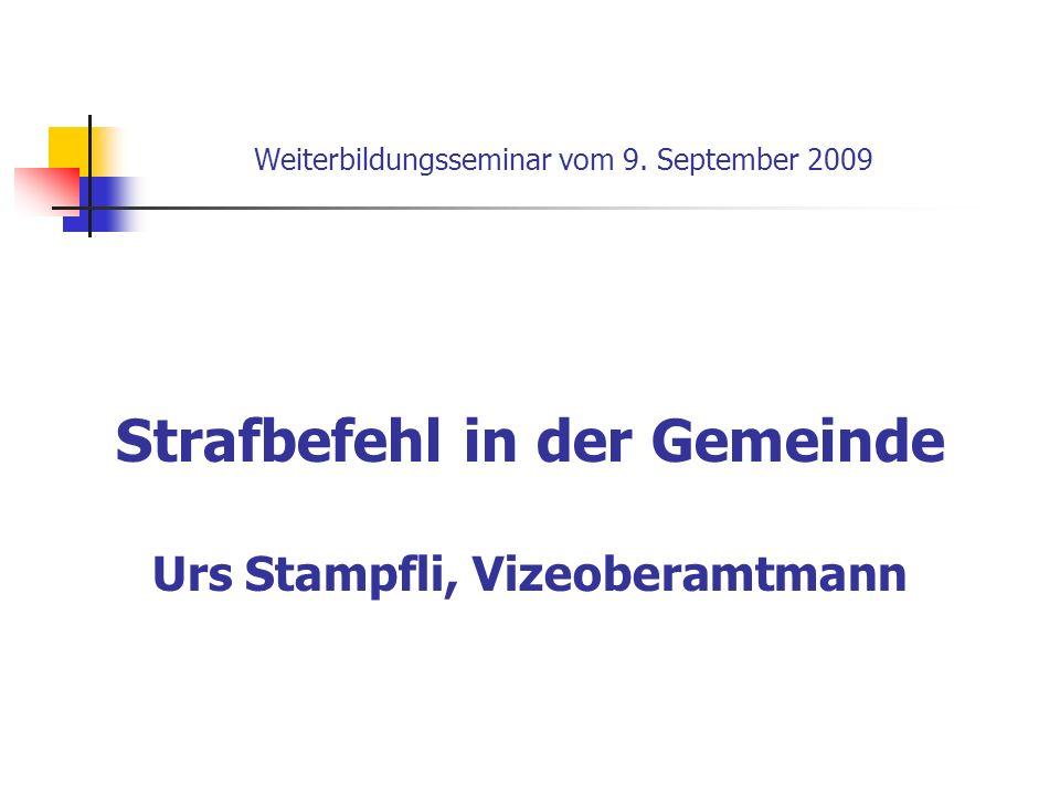 Weiterbildungsseminar vom 9. September 2009 Strafbefehl in der Gemeinde Urs Stampfli, Vizeoberamtmann