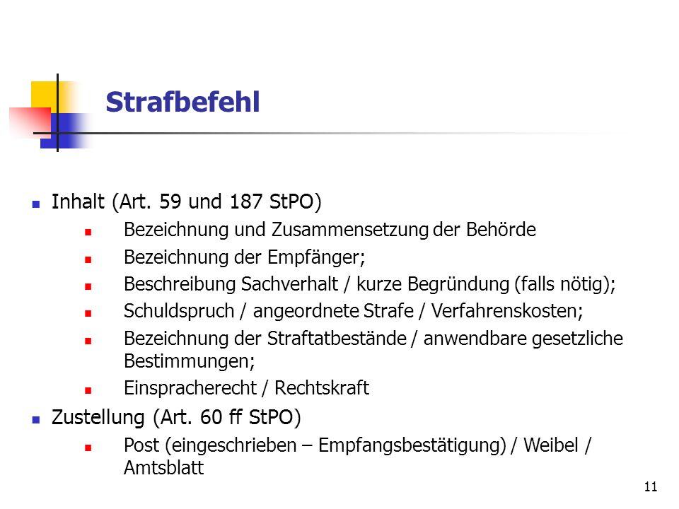 11 Strafbefehl Inhalt (Art. 59 und 187 StPO) Bezeichnung und Zusammensetzung der Behörde Bezeichnung der Empfänger; Beschreibung Sachverhalt / kurze B