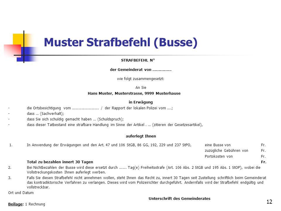 12 Muster Strafbefehl (Busse) STRAFBEFEHL N° der Gemeinderat von …………… wie folgt zusammengesetzt: An Sie Hans Muster, Musterstrasse, 9999 Musterhause