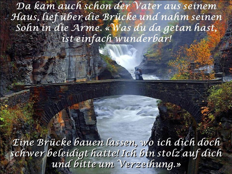 Da kam auch schon der Vater aus seinem Haus, lief über die Brücke und nahm seinen Sohn in die Arme.
