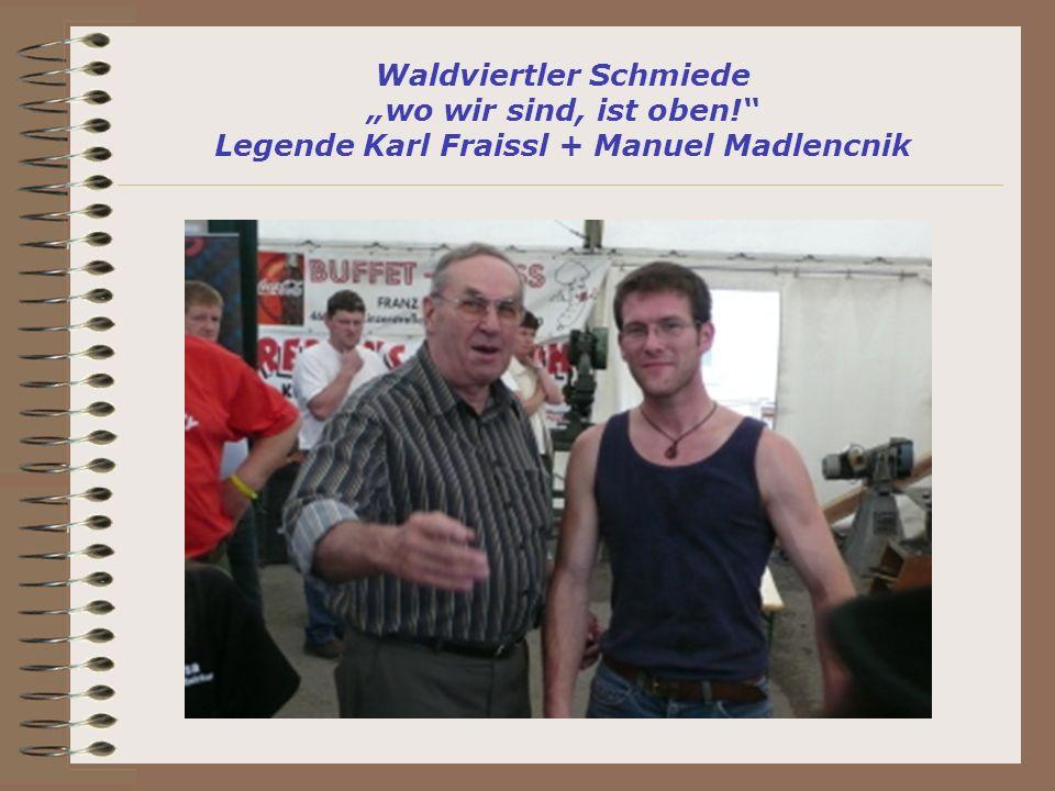 Waldviertler Schmiede wo wir sind, ist oben! Legende Karl Fraissl + Manuel Madlencnik
