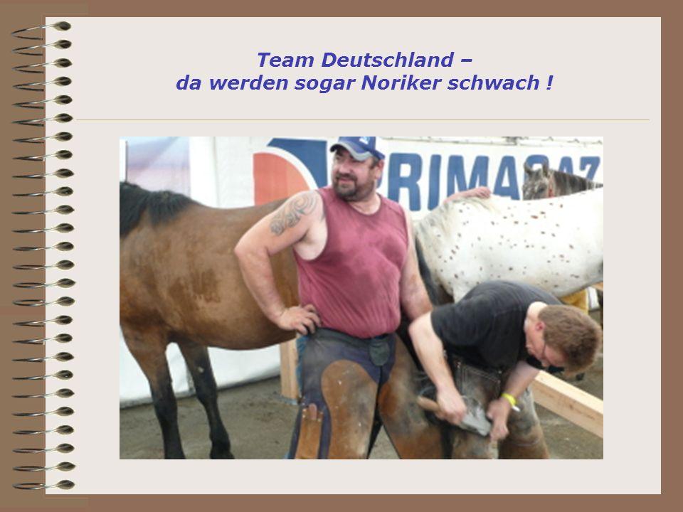 Team Deutschland – da werden sogar Noriker schwach !