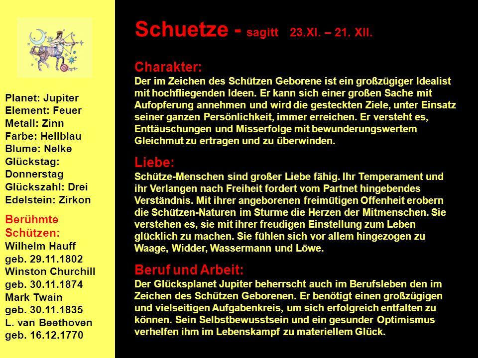 Planet: Jupiter Element: Feuer Metall: Zinn Farbe: Hellblau Blume: Nelke Glückstag: Donnerstag Glückszahl: Drei Edelstein: Zirkon Berühmte Schützen: Wilhelm Hauff geb.