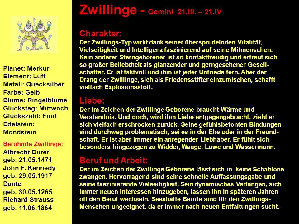 Planet: Merkur Element: Luft Metall: Quecksilber Farbe: Gelb Blume: Ringelblume Glückstag: Mittwoch Glückszahl: Fünf Edelstein: Mondstein Berühmte Zwillinge: Albrecht Dürer geb.