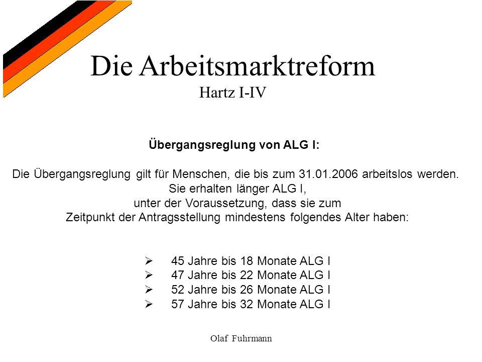 Die Arbeitsmarktreform Hartz I-IV Olaf Fuhrmann Übergangsreglung von ALG I: Die Übergangsreglung gilt für Menschen, die bis zum 31.01.2006 arbeitslos