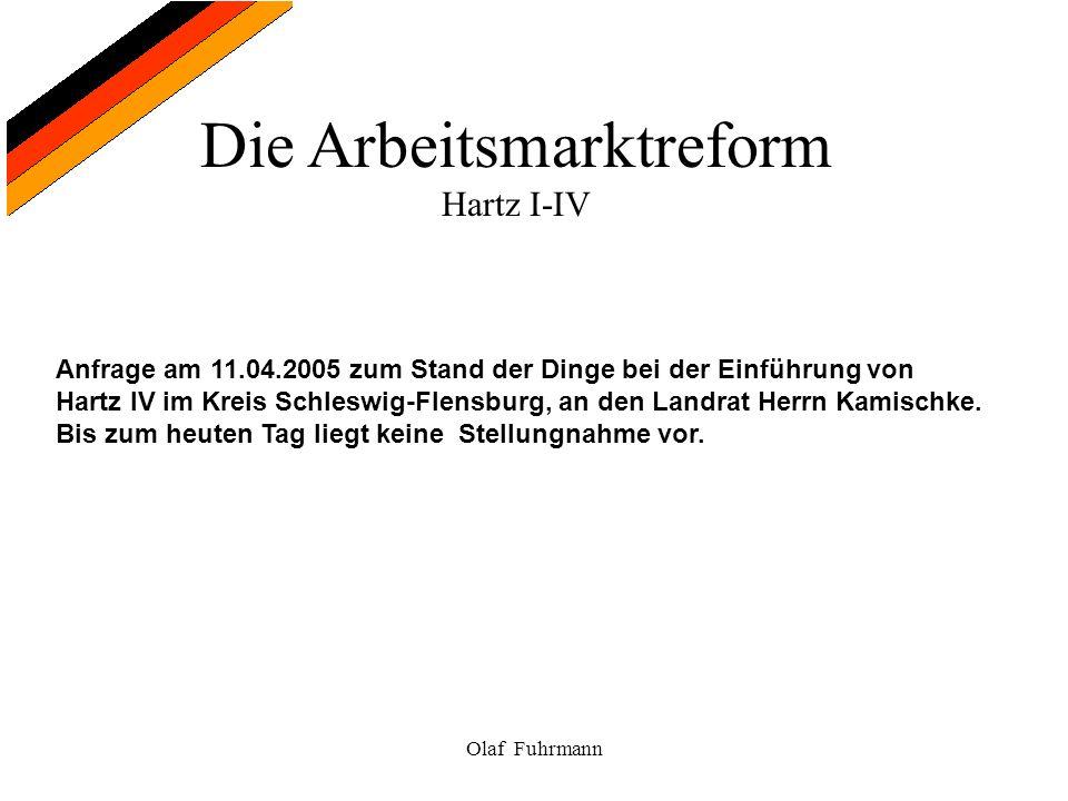 Die Arbeitsmarktreform Hartz I-IV Olaf Fuhrmann Anfrage am 11.04.2005 zum Stand der Dinge bei der Einführung von Hartz IV im Kreis Schleswig-Flensburg