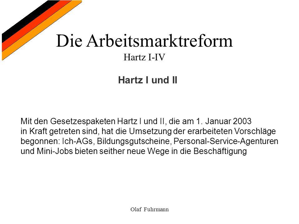 Die Arbeitsmarktreform Hartz I-IV Olaf Fuhrmann Hartz I und II Mit den Gesetzespaketen Hartz I und II, die am 1. Januar 2003 in Kraft getreten sind, h