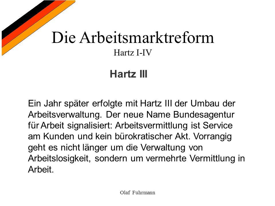 Die Arbeitsmarktreform Hartz I-IV Olaf Fuhrmann Hartz III Ein Jahr später erfolgte mit Hartz III der Umbau der Arbeitsverwaltung. Der neue Name Bundes