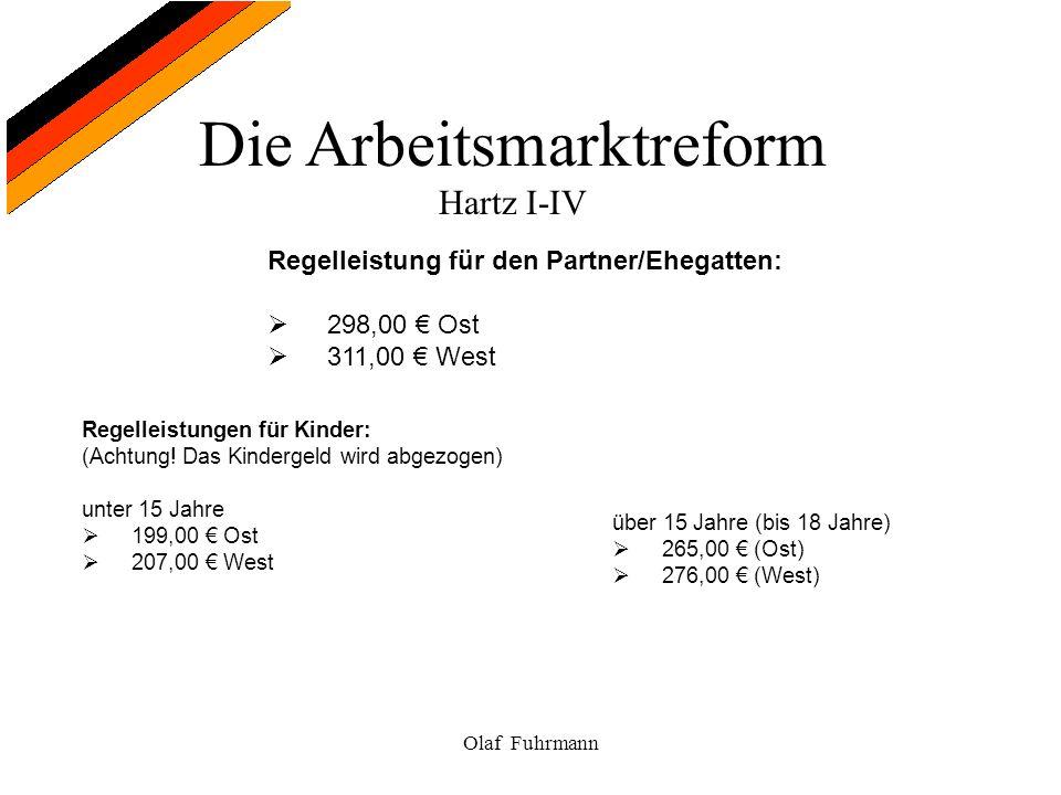 Die Arbeitsmarktreform Hartz I-IV Olaf Fuhrmann Regelleistung für den Partner/Ehegatten: 298,00 Ost 311,00 West Regelleistungen für Kinder: (Achtung!