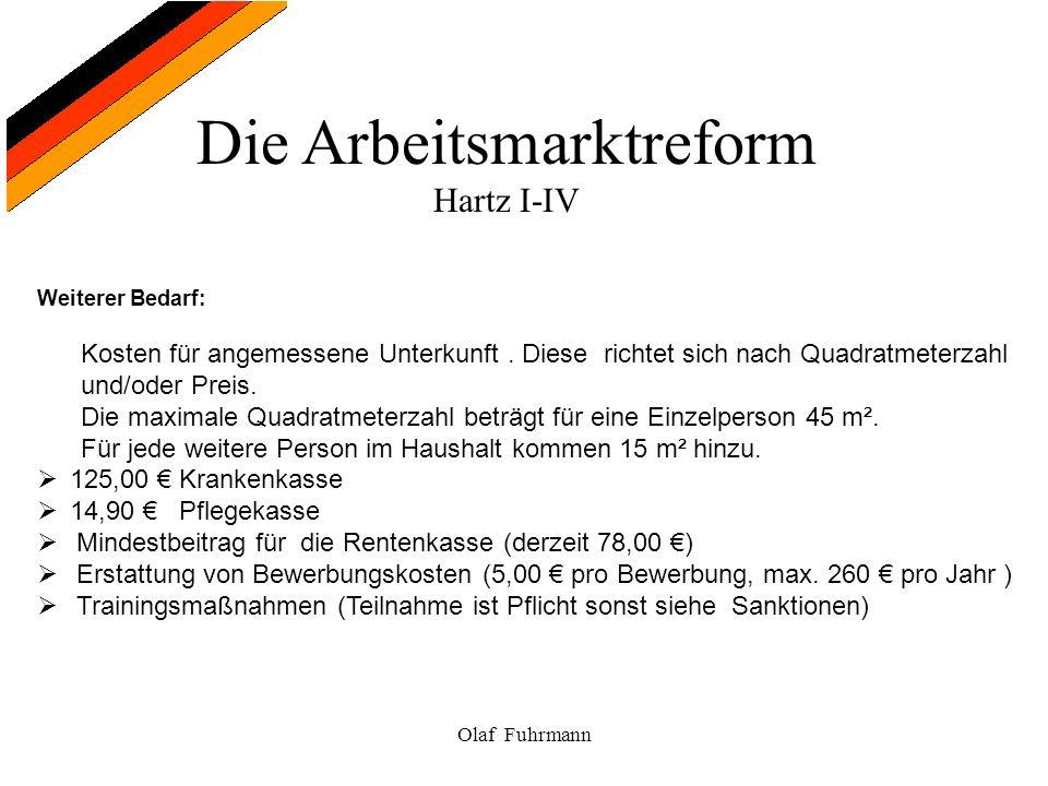 Die Arbeitsmarktreform Hartz I-IV Olaf Fuhrmann Weiterer Bedarf: Kosten für angemessene Unterkunft. Diese richtet sich nach Quadratmeterzahl und/oder