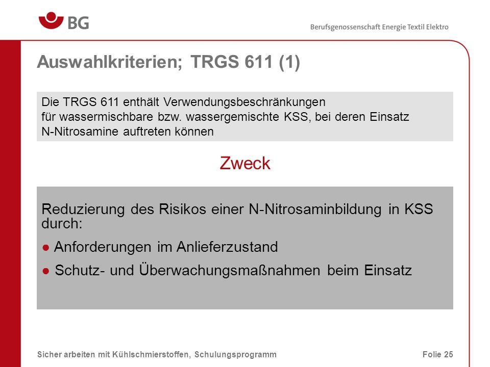 Auswahlkriterien; TRGS 611 (2) 08.03.2014Sicher arbeiten mit Kühlschmierstoffen, SchulungsprogrammFolie 26 Anforderungen für wassermischbare KSS im Anlieferungszustand Abwesenheit nitrosierender Agenzien Gehalt an sekundären Aminen bis max.