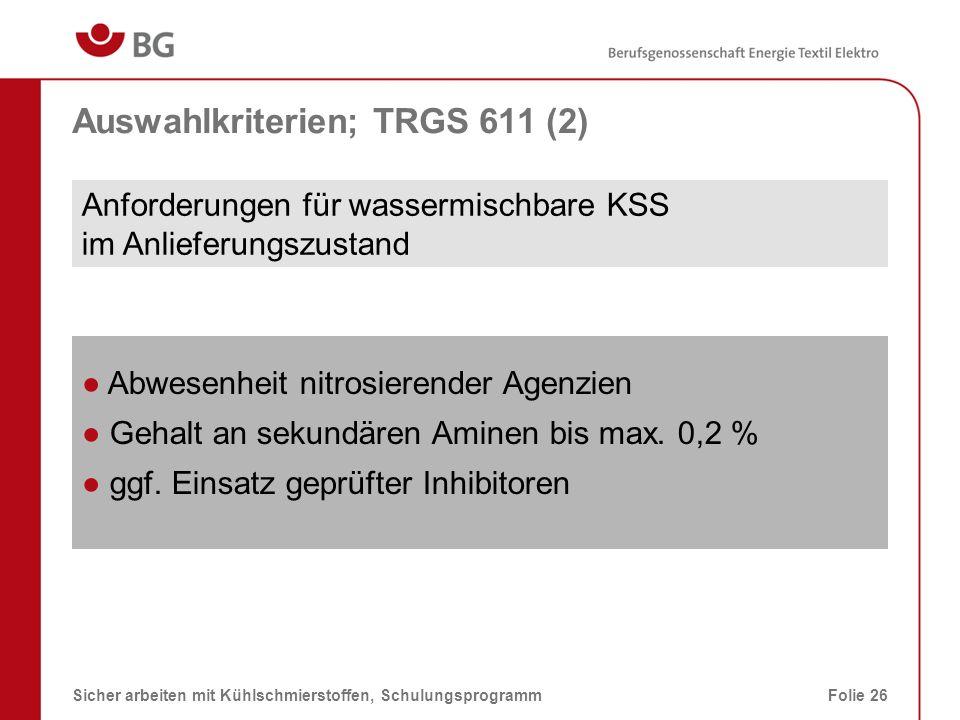 Weitere Auswahlkriterien (1) 08.03.2014Sicher arbeiten mit Kühlschmierstoffen, SchulungsprogrammFolie 27 Sind KSS-Zusätze und Systemreiniger nitritfrei.