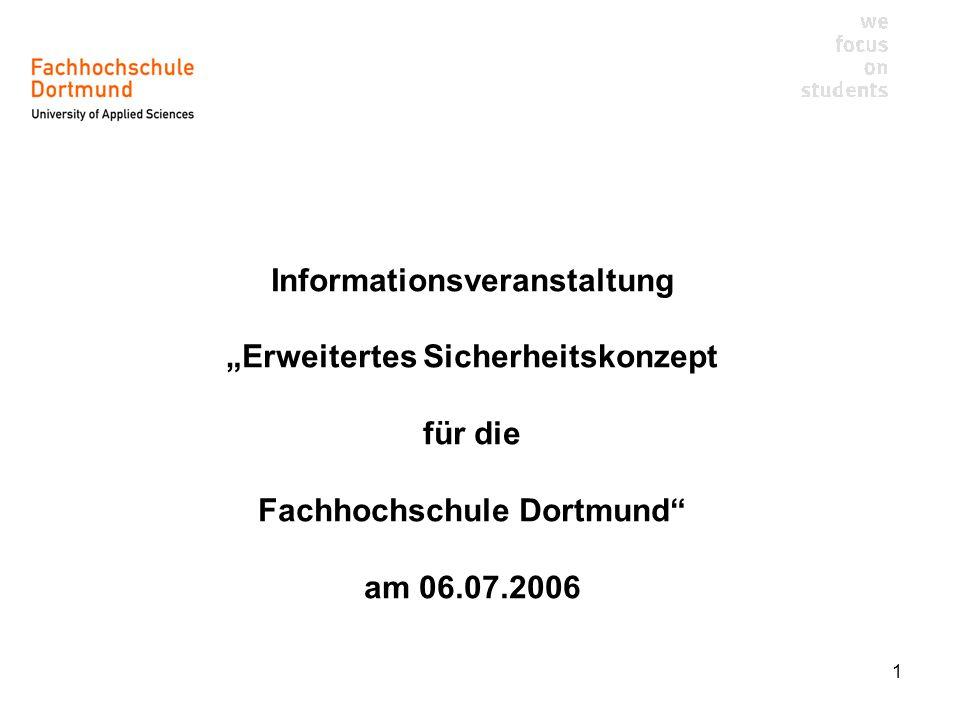 1 Informationsveranstaltung Erweitertes Sicherheitskonzept für die Fachhochschule Dortmund am 06.07.2006