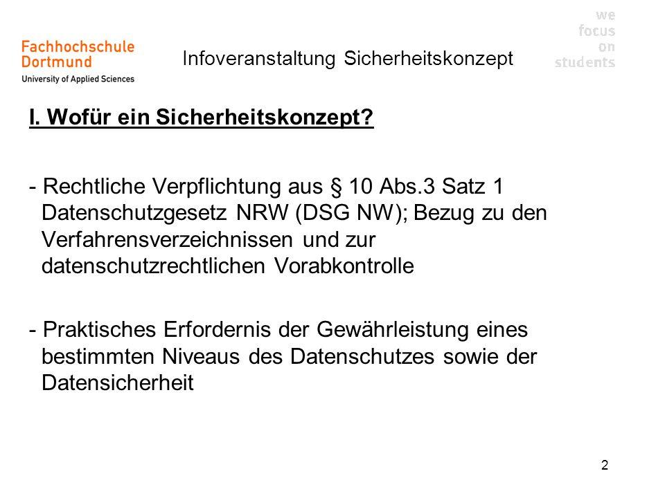 Infoveranstaltung Sicherheitskonzept 2 I. Wofür ein Sicherheitskonzept? - Rechtliche Verpflichtung aus § 10 Abs.3 Satz 1 Datenschutzgesetz NRW (DSG NW