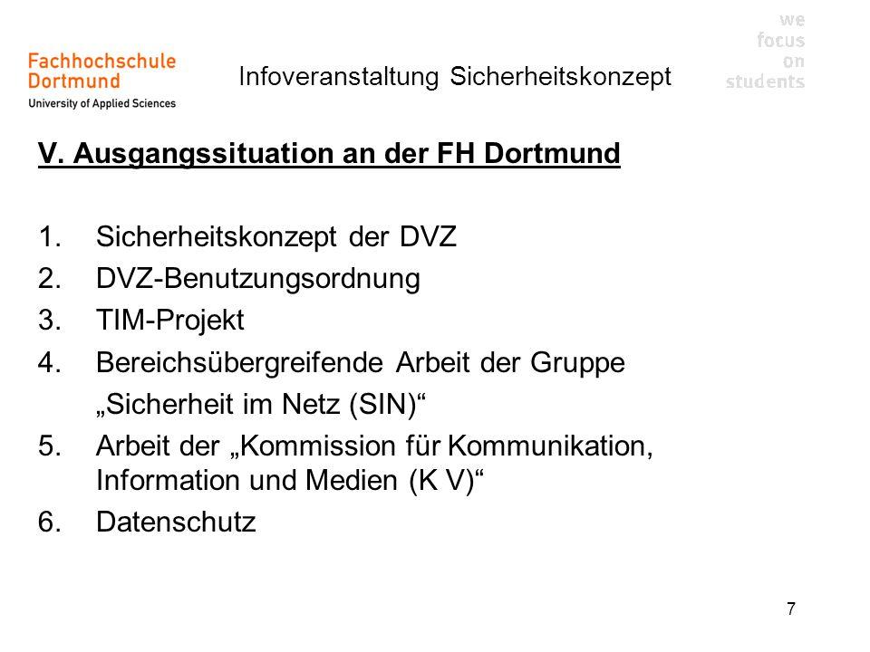 Infoveranstaltung Sicherheitskonzept 7 V. Ausgangssituation an der FH Dortmund 1.Sicherheitskonzept der DVZ 2.DVZ-Benutzungsordnung 3.TIM-Projekt 4.Be
